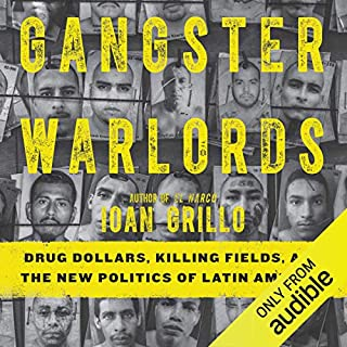 Gangster Warlords                   By:                                                                                                                                 Ioan Grillo                               Narrated by:                                                                                                                                 James Cameron Stewart                      Length: 14 hrs and 55 mins     67 ratings     Overall 4.4