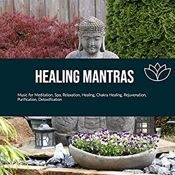 Healing Mantras (Music For Meditation, Spa, Relaxation, Healing, Chakra Healing, Rejuvenation, Purification, Detoxification)