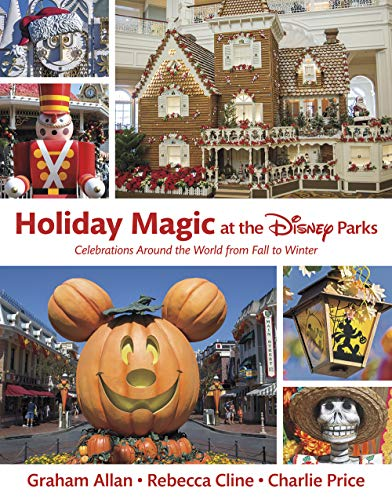 Compare Textbook Prices for Holiday Magic at the Disney Parks: Celebrations Around the World from Fall to Winter Disney Editions Deluxe  ISBN 9781484747018 by Allan, Graham,Cline, Rebecca,Price, Charlie