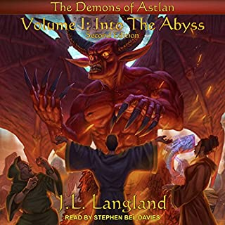 Into the Abyss     Demons of Astlan Series, Book 1              By:                                                                                                                                 J. L. Langland                               Narrated by:                                                                                                                                 Stephen Bel Davies                      Length: 24 hrs and 38 mins     1,139 ratings     Overall 4.6