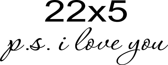 PS I Love You - Wall Art Decal - Home Decor - Famous & Inspirational Quotes 22x5 (22x5)