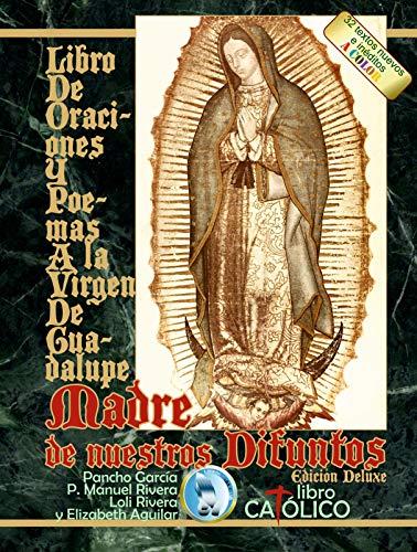 Libro de Oraciones y Poemas a la Virgen de Guadalupe. Madre de nuestros difuntos. Edición Deluxe (Spanish Edition)