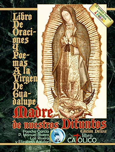 Libro de Oraciones y Poemas a la Virgen de Guadalupe. Madre de nuestros difuntos. Edición Deluxe