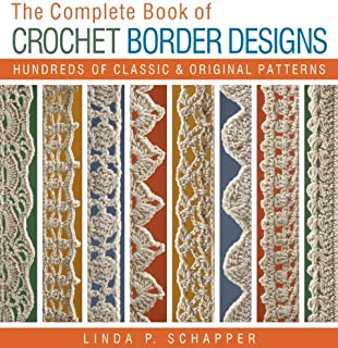 The Complete Book of Crochet Border Designs: Hundreds of Classics & Original Patterns (Complete Crochet Designs)