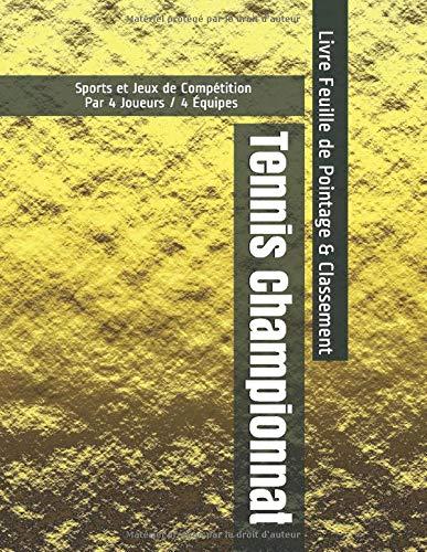 Tennis Championnat - Sports et Jeux de Compétition - Par 4 Joueurs / 4 Équipes - Livre Feuille de Pointage & Classement