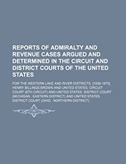 Reports of Admiralty and Revenue Cases Argued and Determined in the Circuit; For the Western Lake and River Districts. [18...