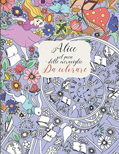 Alice nel paese delle meraviglie: da colorare - libro anti stress con pagine grandi e immagini complesse