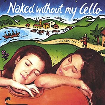 Naked Without My Cello