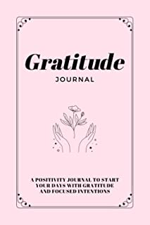 Gratitude Journal: A Positivity Journal To Start Your Days With Gratitude And Focused Intentions