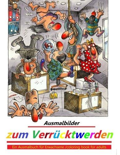 Ausmalbilder zum Verrücktwerden: Ein Ausmalbuch für Erwachsene - coloring book for adults