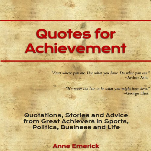 Quotes for Achievement: Quotations, Stories and Advice from Great Achievers in Sports, Politics, Business and Life Audiobook By Anne J. Emerick cover art