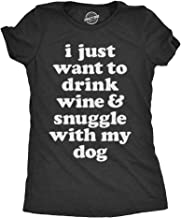 Womens I Just Want to Drink Wine and Snuggle with My Dog Tshirt Funny Pet Lover Tee