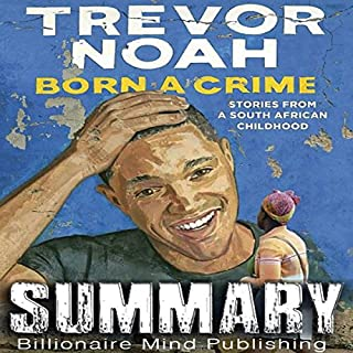 Summary of Born a Crime: Stories from a South African Childhood by Trevor Noah audiobook cover art