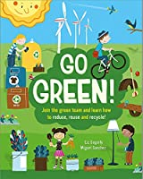 Go Green!: Join the Green Team and learn how to reduce, reuse and recycle