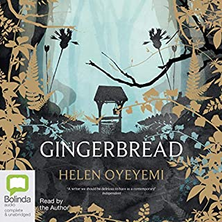 Gingerbread                   By:                                                                                                                                 Helen Oyeyemi                               Narrated by:                                                                                                                                 Helen Oyeyemi                      Length: 7 hrs and 29 mins     2 ratings     Overall 5.0