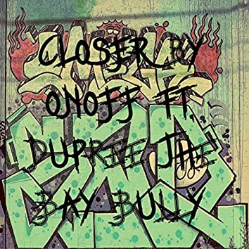 Closer (feat. Dupree the Bay Bully)