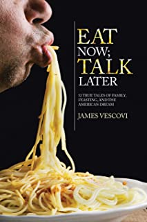 Eat Now; Talk Later: 52 True Tales of Family, Feasting, and the American Experience