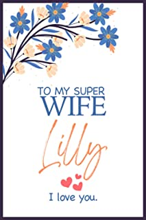 To My Super Wife Lilly I Love You: Personalized Diary for Wife - Gift for Woman, Gift from Husband, Wife apperciation day ...