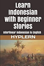 Learn Indonesian with Beginner Stories: Interlinear Indonesian to English (Learn Indonesian with Interlinear Stories for Beginners, Intermediate and Advanced Readers)