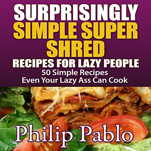 Surprisingly Simple Super Shred Diet Recipes for Lazy People audiobook cover art