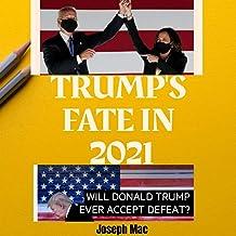 Trump's Fate In 2021: Donald Trump! a fearless fighter