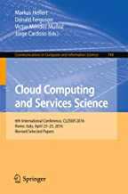 Cloud Computing and Services Science: 6th International Conference, CLOSER 2016, Rome, Italy, April 23-25, 2016, Revised Selected Papers (Communications in Computer and Information Science Book 740)