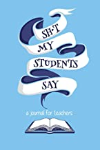 Sh*t My Students Say: A journal for teachers