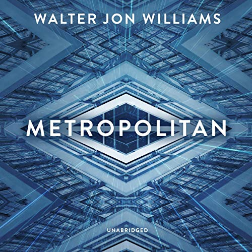 Metropolitan     The Metropolitan Series, Book 1              By:                                                                                                                                 Walter Jon Williams                               Narrated by:                                                                                                                                 Emily Woo Zeller                      Length: 13 hrs and 30 mins     Not rated yet     Overall 0.0