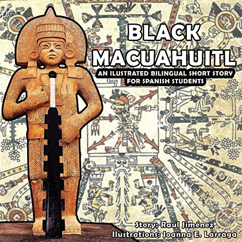 Black Macuahuitl: An ilustrated bilingual short story for spanish students.