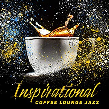 Inspirational Coffee Lounge Jazz: Soft Swing Jazz Music, Cozy Morning, Time with Coffee, Chill Jazz