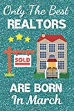 Only The Best Relators Are Born In March: Realtor gifts. This Realtor Notebook Realtor Journal is 6x9in 110+ lined ruled pages Great for Birthdays & ... Funny Realtor Gifts. Composition Notebook.