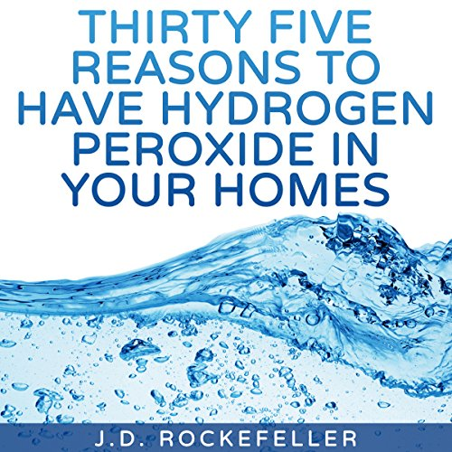 Thirty Five Reasons to Have Hydrogen Peroxide in Your Homes audiobook cover art