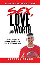 Sex, Love and Worth: How I Survived College Without Sex and Discovered Love