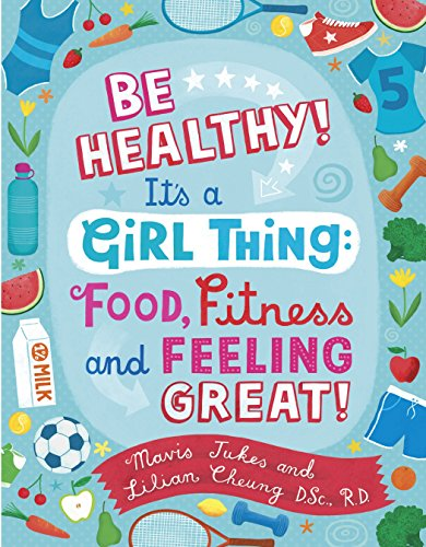 fitness nutrition Be Healthy! It's a Girl Thing: Food, Fitness, and Feeling Great