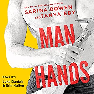 Man Hands                   By:                                                                                                                                 Tanya Eby,                                                                                        Sarina Bowen                               Narrated by:                                                                                                                                 Luke Daniels,                                                                                        Erin Mallon                      Length: 6 hrs and 26 mins     918 ratings     Overall 4.5