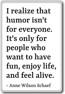 I realize that humor isn't for everyone.... - Anne Wilson Schaef - quotes fridge magnet, White