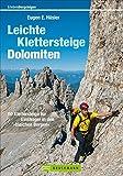 Leichte Klettersteige Dolomiten: 60 Klettersteige für Einsteiger in den »bleichen Bergen«: 70 Klettersteige zwischen Gletscher, Firn und Weinbergen (Erlebnis Bergsteigen)