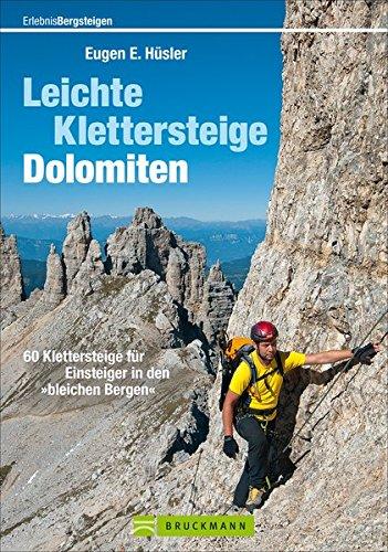 Leichte Klettersteige Dolomiten: 60 Klettersteige für Einsteiger in den »bleichen Bergen« (Erlebnis Bergsteigen)