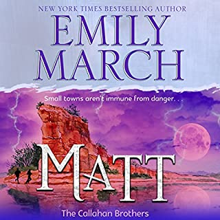 Matt - The Callahan Brothers     Brazos Bend, Book 2              Written by:                                                                                                                                 Emily March                               Narrated by:                                                                                                                                 Jeffrey Kafer                      Length: 8 hrs and 42 mins     Not rated yet     Overall 0.0