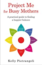 Project Me for Busy Mothers: A Practical Guide to Finding a Happier Balance