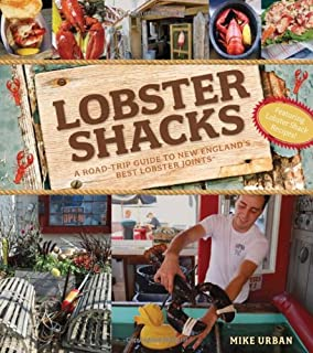Lobster Shacks: A Road Guide to New Englands Best Lobster Joints