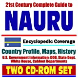 21st Century Complete Guide to Nauru - Encyclopedic Coverage, Country Profile, History, DOD, State Dept., White House, CIA Factbook (Two CD-ROM Set)