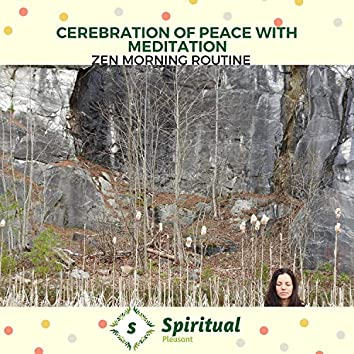 Cerebration Of Peace With Meditation - Zen Morning Routine