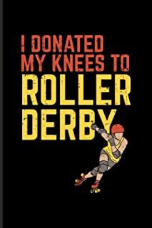 I Donated My Knees To Roller Derby: Funny Eighties And Retro Journal - Notebook - Workbook For Roller Skating, Recovery Kn...