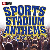 Sports Stadium Anthems Workout (60 Min Non-Stop Workout Mix (Interval Training Workout 4: 3) ) [Clean]