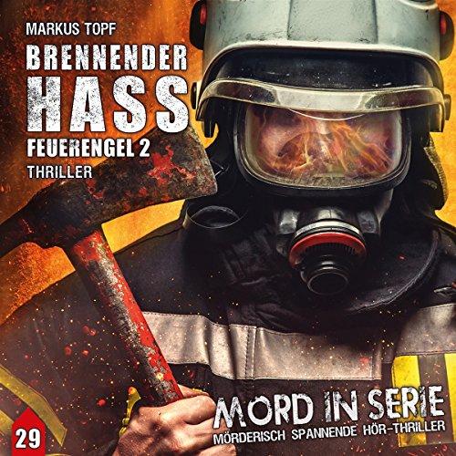 Mord in Serie 29: Brennender Hass (Mord in Serie / Mörderisch spannende Hör-Thriller)