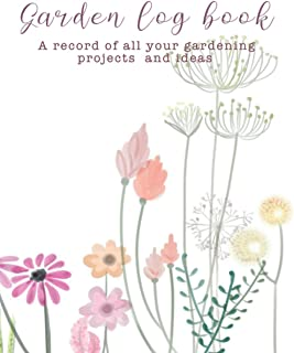 Garden logbook: The ideal guided journaling logbook for recording all your gardening projects, care requirements and desig...
