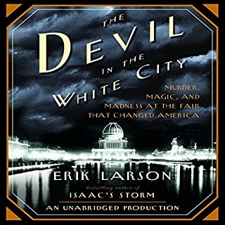 The Devil in the White City     Murder, Magic, and Madness at the Fair That Changed America              Written by:                                                                                                                                 Erik Larson                               Narrated by:                                                                                                                                 Scott Brick                      Length: 14 hrs and 58 mins     79 ratings     Overall 4.4