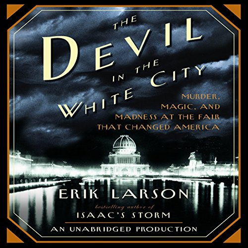 The Devil in the White City     Murder, Magic, and Madness at the Fair That Changed America              By:                                                                                                                                 Erik Larson                               Narrated by:                                                                                                                                 Scott Brick                      Length: 14 hrs and 58 mins     19,988 ratings     Overall 4.3