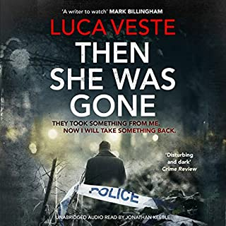 Then She Was Gone     DI Murphy and DS Rossi, Book 4              By:                                                                                                                                 Luca Veste                               Narrated by:                                                                                                                                 Jonathan Keeble                      Length: 9 hrs and 50 mins     149 ratings     Overall 4.2